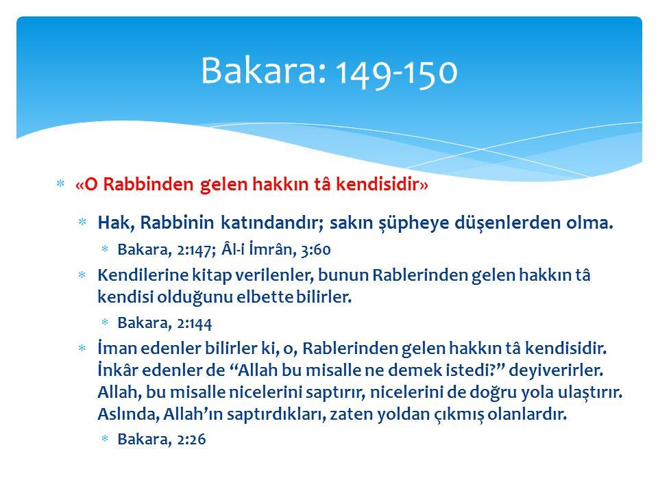  «O Rabbinden gelen hakkın tâ kendisidir»  Hak, Rabbinin katındandır; sakın şüpheye düşenlerden olma.  Bakara, 2:147; Âl-i İmrân, 3:60  Kendilerin