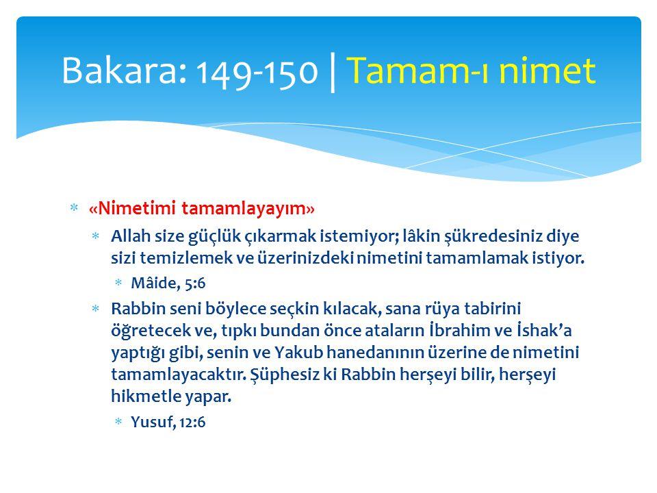  «Nimetimi tamamlayayım»  Allah size güçlük çıkarmak istemiyor; lâkin şükredesiniz diye sizi temizlemek ve üzerinizdeki nimetini tamamlamak istiyor.