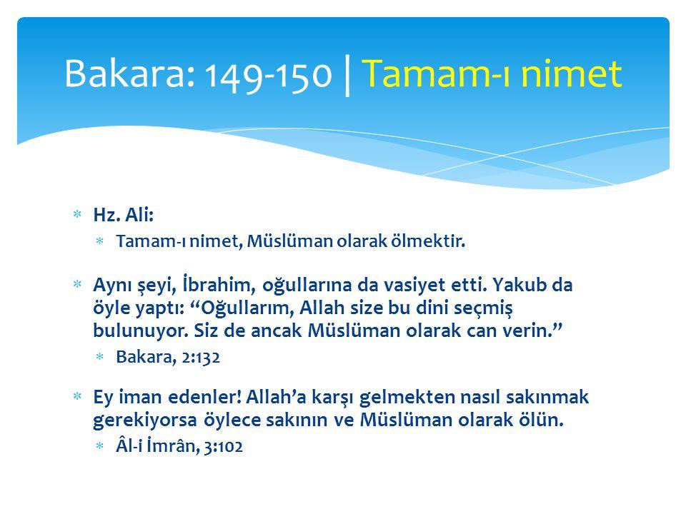 """ Hz. Ali:  Tamam-ı nimet, Müslüman olarak ölmektir.  Aynı şeyi, İbrahim, oğullarına da vasiyet etti. Yakub da öyle yaptı: """"Oğullarım, Allah size bu"""