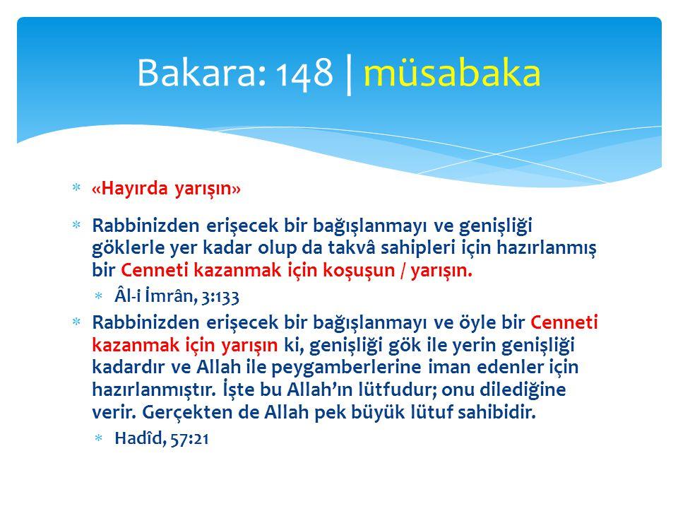  «Hayırda yarışın»  Rabbinizden erişecek bir bağışlanmayı ve genişliği göklerle yer kadar olup da takvâ sahipleri için hazırlanmış bir Cenneti kazan