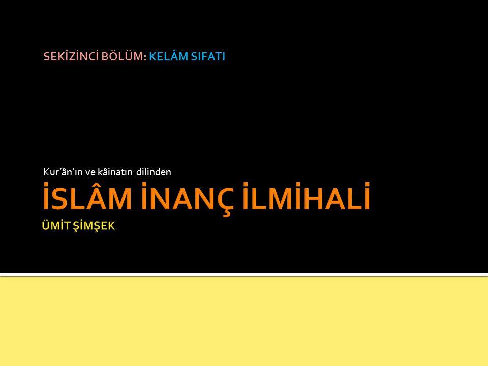 SEKİZİNCİ BÖLÜM: KELÂM SIFATI Kur'ân'ın ve kâinatın dilinden