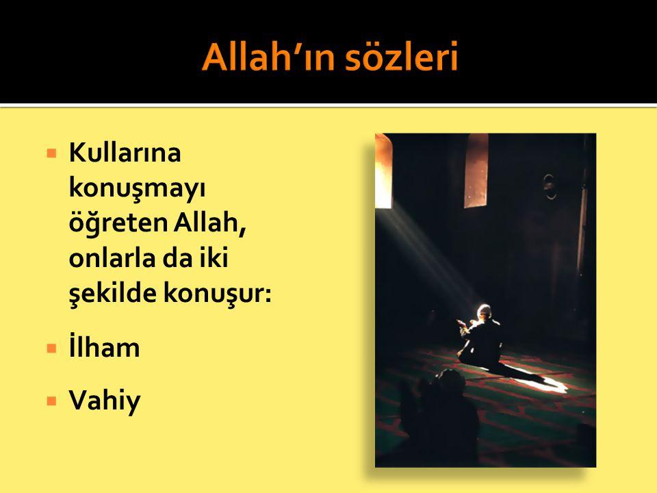  Kullarına konuşmayı öğreten Allah, onlarla da iki şekilde konuşur:  İlham  Vahiy