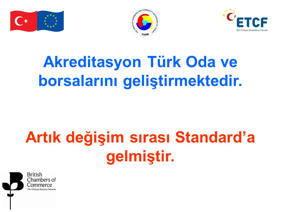 Akreditasyon Türk Oda ve borsalarını geliştirmektedir. Artık değişim sırası Standard'a gelmiştir.