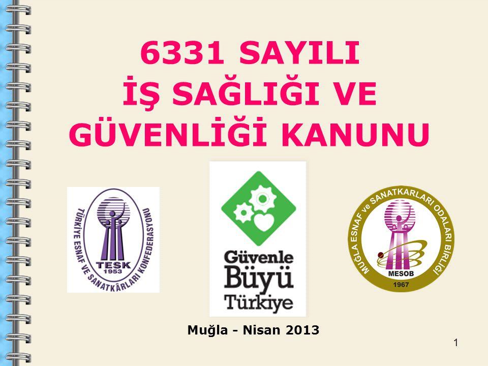 1 6331 SAYILI İŞ SAĞLIĞI VE GÜVENLİĞİ KANUNU Muğla - Nisan 2013