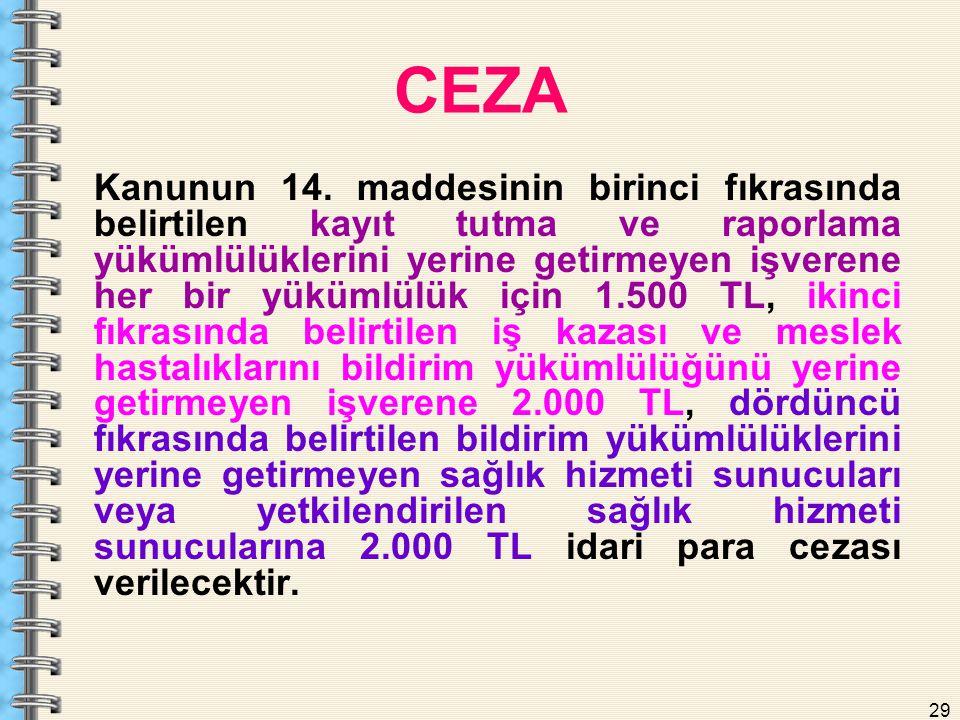 29 CEZA Kanunun 14. maddesinin birinci fıkrasında belirtilen kayıt tutma ve raporlama yükümlülüklerini yerine getirmeyen işverene her bir yükümlülük i