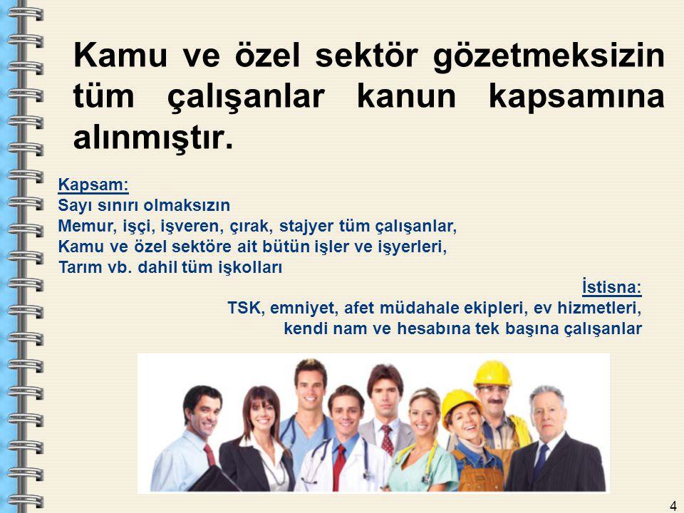 4 Kamu ve özel sektör gözetmeksizin tüm çalışanlar kanun kapsamına alınmıştır.