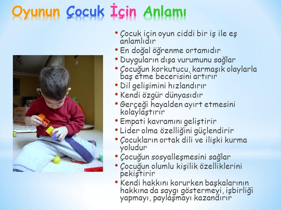 Çocuk için oyun ciddi bir iş ile eş anlamlıdır En doğal öğrenme ortamıdır Duyguların dışa vurumunu sağlar Çocuğun korkutucu, karmaşık olaylarla baş et