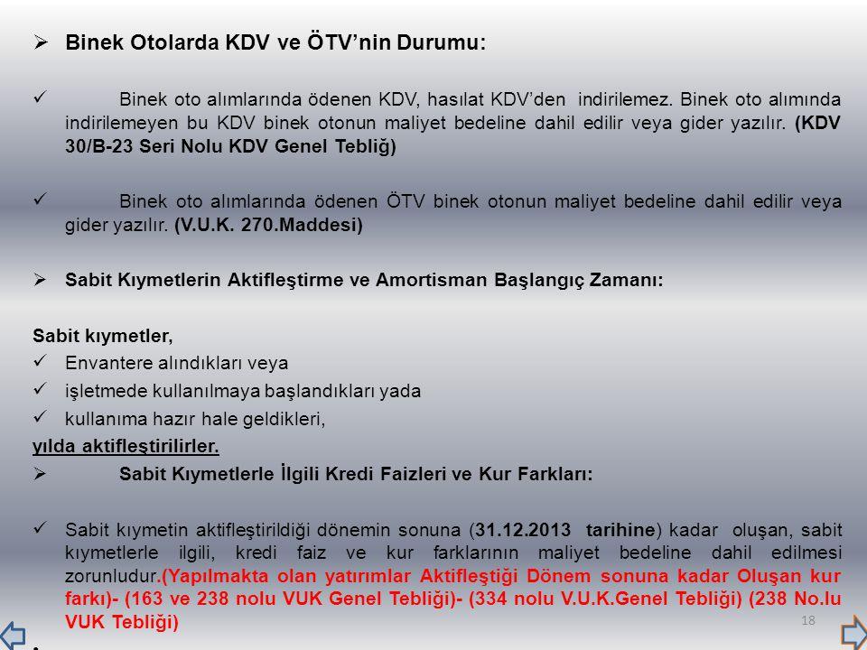  Binek Otolarda KDV ve ÖTV'nin Durumu: Binek oto alımlarında ödenen KDV, hasılat KDV'den indirilemez. Binek oto alımında indirilemeyen bu KDV binek o