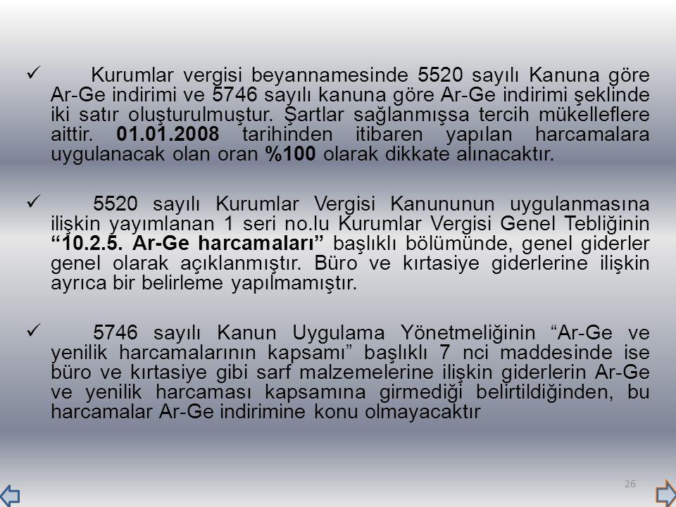 Kurumlar vergisi beyannamesinde 5520 sayılı Kanuna göre Ar-Ge indirimi ve 5746 sayılı kanuna göre Ar-Ge indirimi şeklinde iki satır oluşturulmuştur. Ş