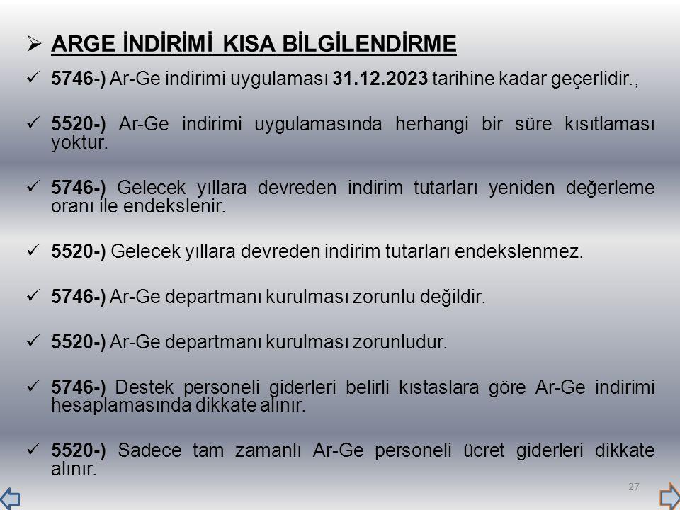  ARGE İNDİRİMİ KISA BİLGİLENDİRME 5746-) Ar-Ge indirimi uygulaması 31.12.2023 tarihine kadar geçerlidir., 5520-) Ar-Ge indirimi uygulamasında herhang