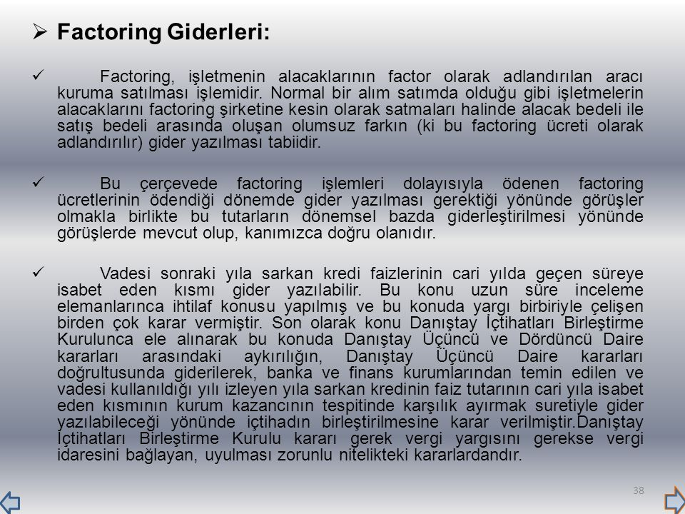  Factoring Giderleri: Factoring, işletmenin alacaklarının factor olarak adlandırılan aracı kuruma satılması işlemidir. Normal bir alım satımda olduğu