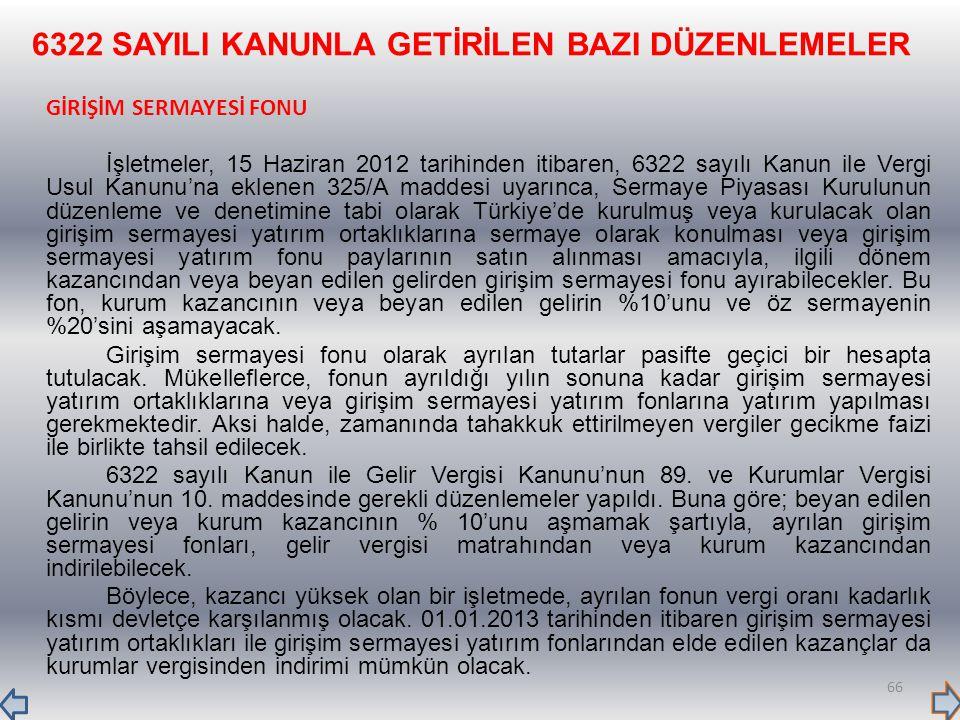 6322 SAYILI KANUNLA GETİRİLEN BAZI DÜZENLEMELER GİRİŞİM SERMAYESİ FONU İşletmeler, 15 Haziran 2012 tarihinden itibaren, 6322 sayılı Kanun ile Vergi Us