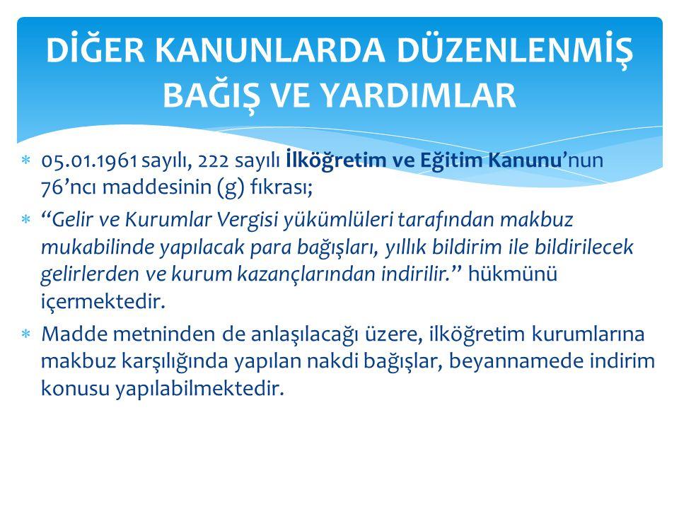 """ 05.01.1961 sayılı, 222 sayılı İlköğretim ve Eğitim Kanunu'nun 76'ncı maddesinin (g) fıkrası;  """"Gelir ve Kurumlar Vergisi yükümlüleri tarafından mak"""