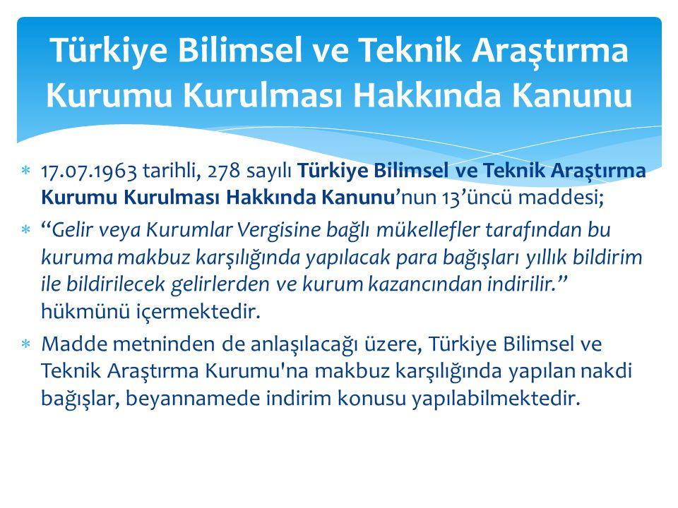 """ 17.07.1963 tarihli, 278 sayılı Türkiye Bilimsel ve Teknik Araştırma Kurumu Kurulması Hakkında Kanunu'nun 13'üncü maddesi;  """"Gelir veya Kurumlar Ver"""