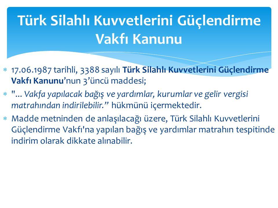  17.06.1987 tarihli, 3388 sayılı Türk Silahlı Kuvvetlerini Güçlendirme Vakfı Kanunu'nun 3'üncü maddesi; 