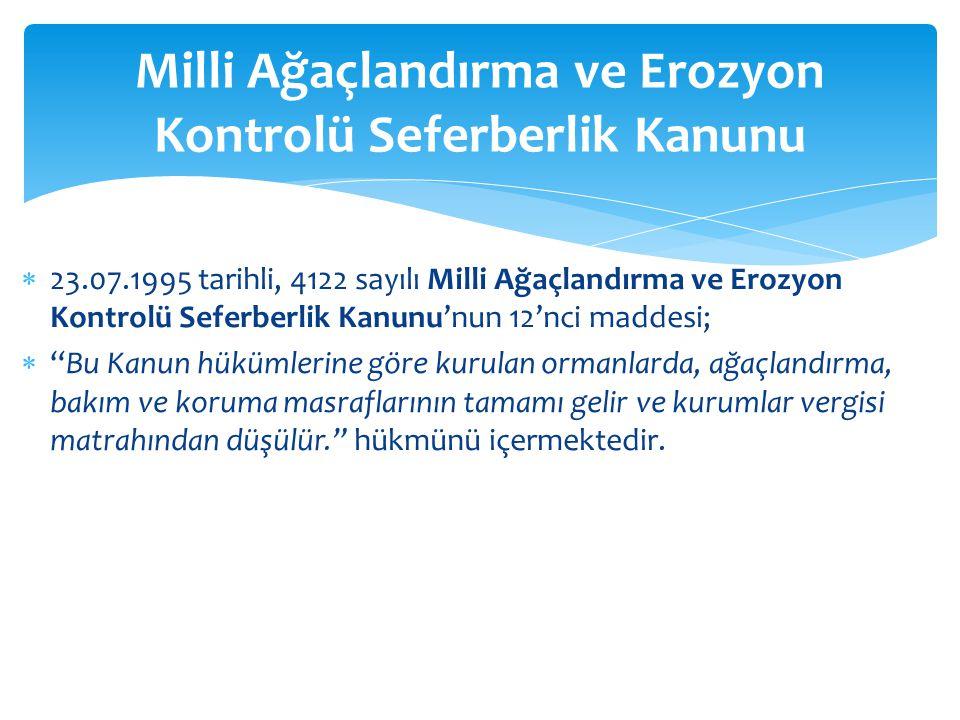 """ 23.07.1995 tarihli, 4122 sayılı Milli Ağaçlandırma ve Erozyon Kontrolü Seferberlik Kanunu'nun 12'nci maddesi;  """"Bu Kanun hükümlerine göre kurulan o"""