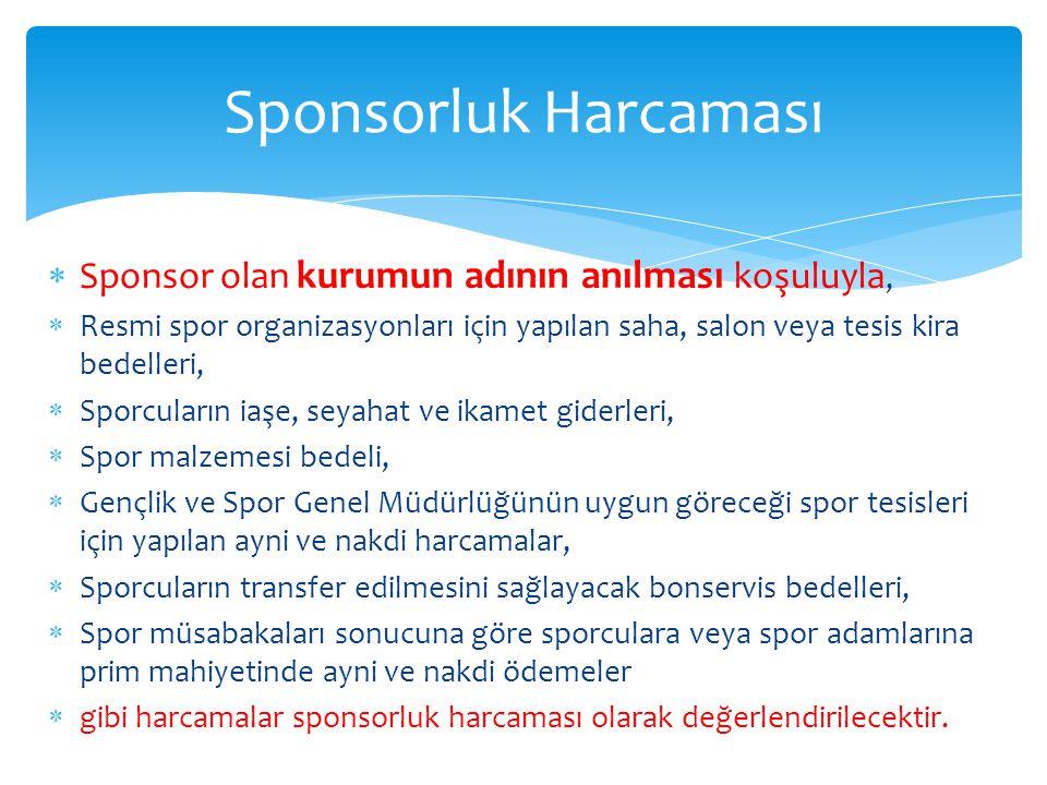  Sponsor olan kurumun adının anılması koşuluyla,  Resmi spor organizasyonları için yapılan saha, salon veya tesis kira bedelleri,  Sporcuların iaşe