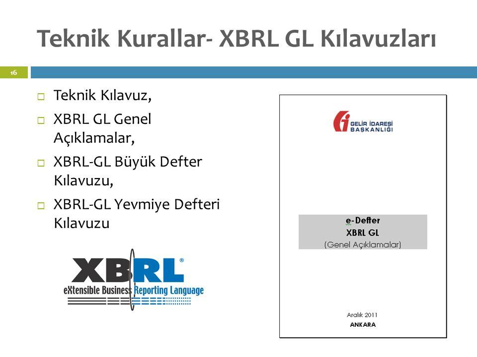 Teknik Kurallar- XBRL GL Kılavuzları  Teknik Kılavuz,  XBRL GL Genel Açıklamalar,  XBRL-GL Büyük Defter Kılavuzu,  XBRL-GL Yevmiye Defteri Kılavuzu 16