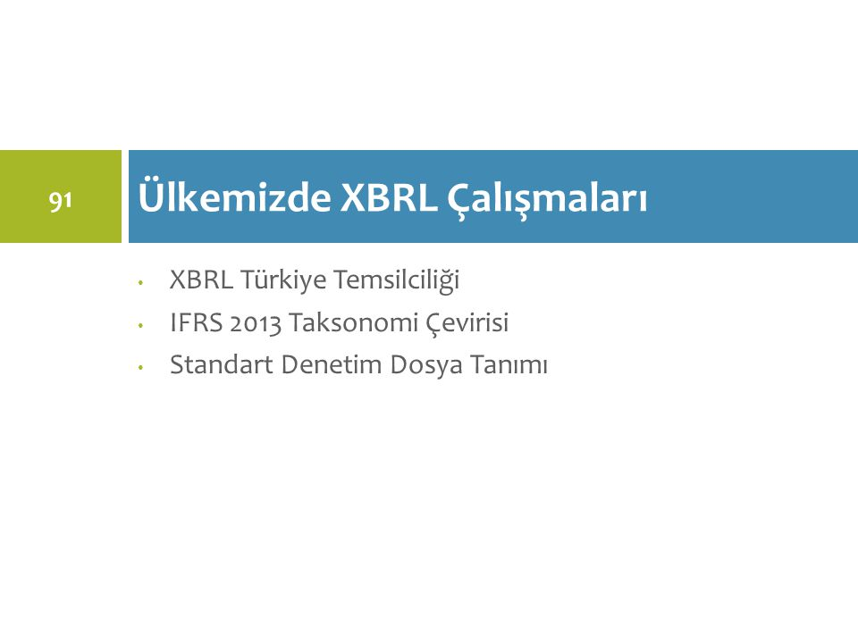 XBRL Türkiye Temsilciliği IFRS 2013 Taksonomi Çevirisi Standart Denetim Dosya Tanımı Ülkemizde XBRL Çalışmaları 91