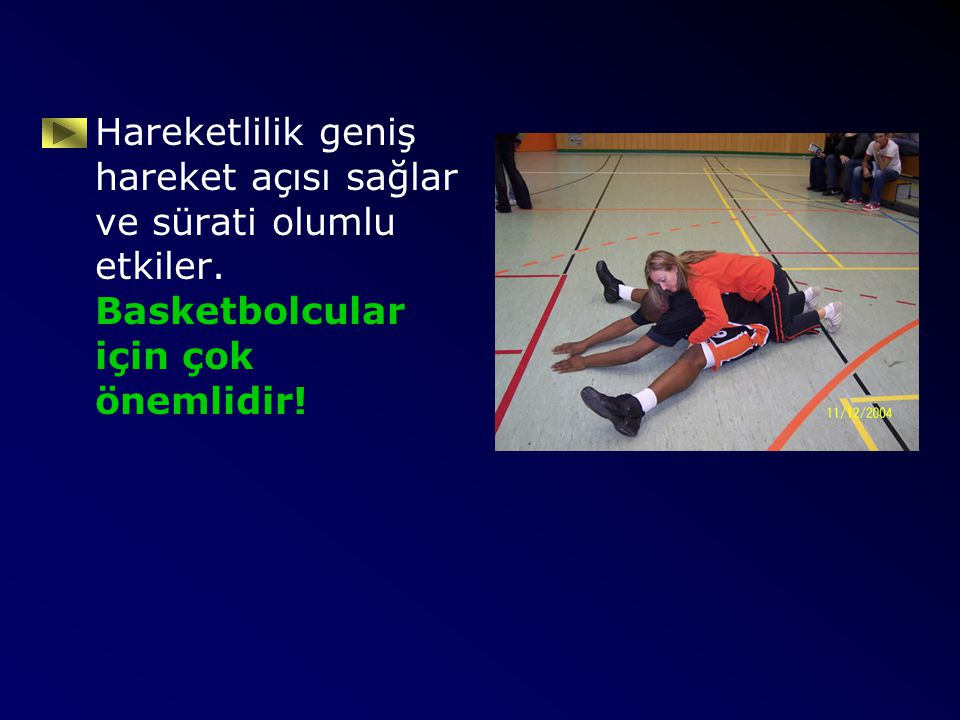 Hareketlilik geniş hareket açısı sağlar ve sürati olumlu etkiler. Basketbolcular için çok önemlidir!