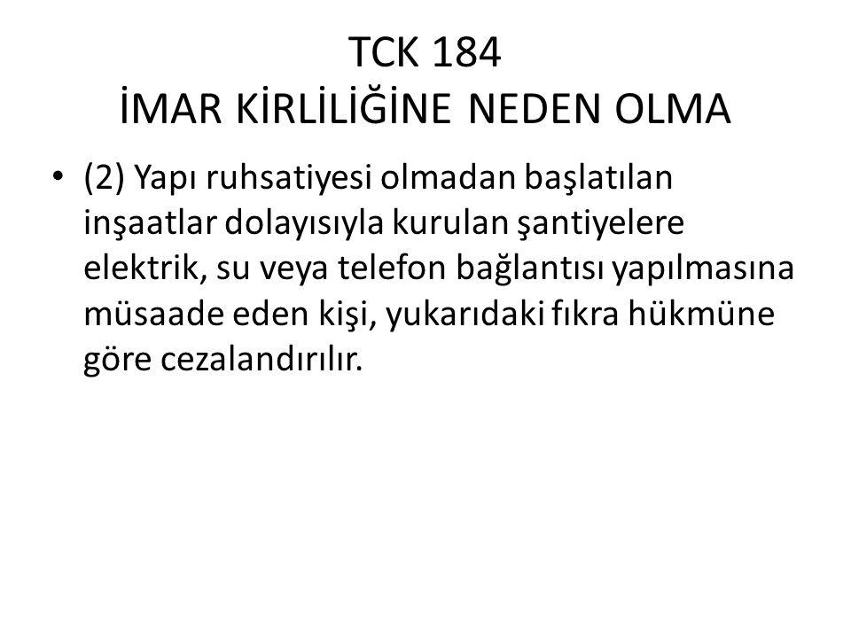 TCK 184 İMAR KİRLİLİĞİNE NEDEN OLMA (3) Yapı kullanma izni alınmamış binalarda herhangi bir sınai faaliyetin icrasına müsaade eden kişi iki yıldan beş yıla kadar hapis cezası ile cezalandırılır.