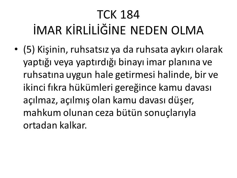 TCK 184 İMAR KİRLİLİĞİNE NEDEN OLMA (6) İkinci ve üçüncü fıkra hükümleri, 12 Ekim 2004 tarihinden önce yapılmış yapılarla ilgili olarak uygulanmaz.