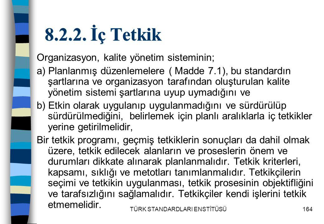 TÜRK STANDARDLARI ENSTİTÜSÜ164 8.2.2. İç Tetkik Organizasyon, kalite yönetim sisteminin; a) Planlanmış düzenlemelere ( Madde 7.1), bu standardın şartl