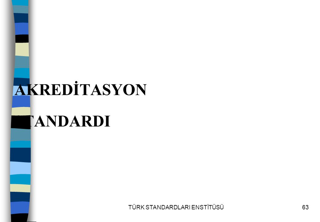 TÜRK STANDARDLARI ENSTİTÜSÜ63 AKREDİTASYON STANDARDI