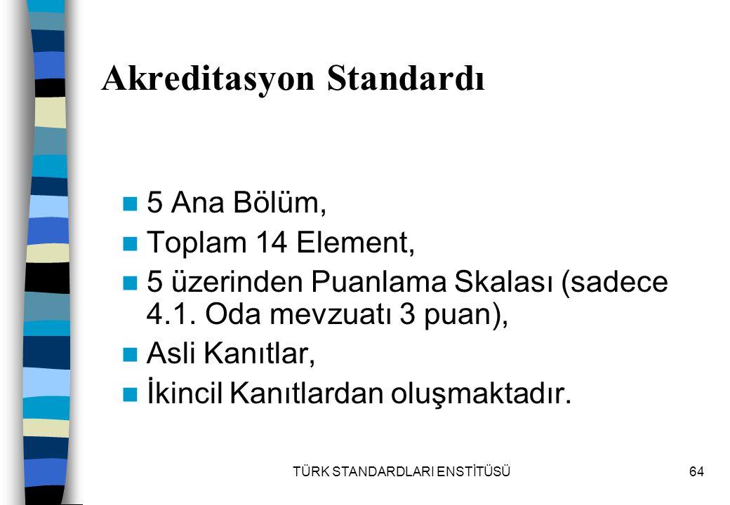 TÜRK STANDARDLARI ENSTİTÜSÜ64 Akreditasyon Standardı 5 Ana Bölüm, Toplam 14 Element, 5 üzerinden Puanlama Skalası (sadece 4.1. Oda mevzuatı 3 puan), A