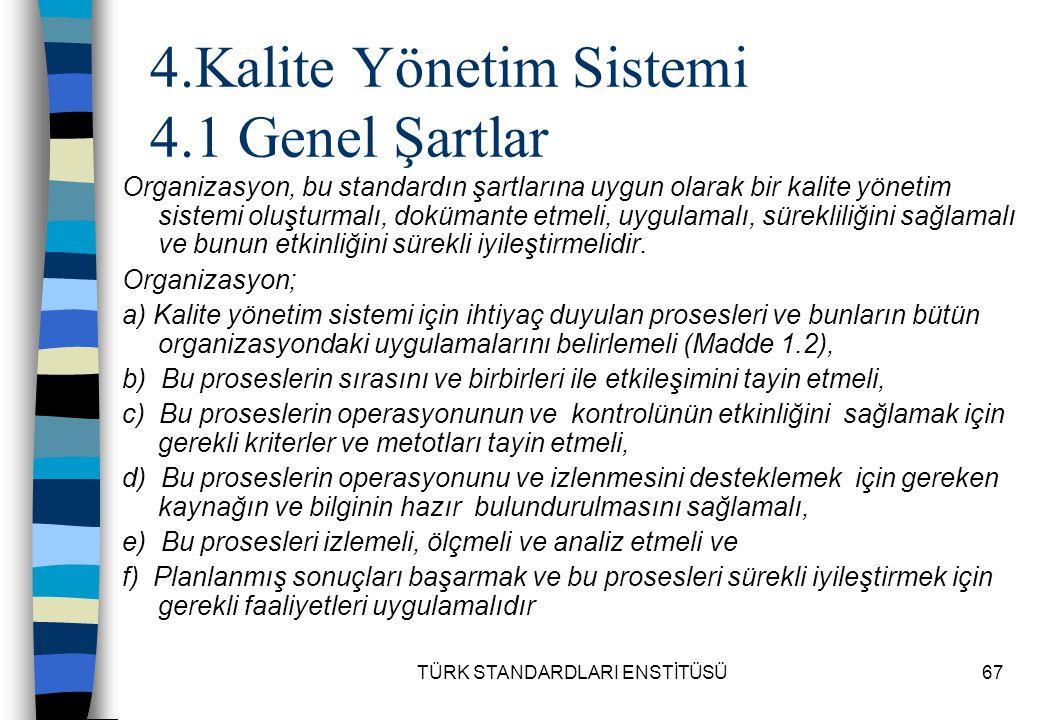 TÜRK STANDARDLARI ENSTİTÜSÜ67 4.Kalite Yönetim Sistemi 4.1 Genel Şartlar Organizasyon, bu standardın şartlarına uygun olarak bir kalite yönetim sistem