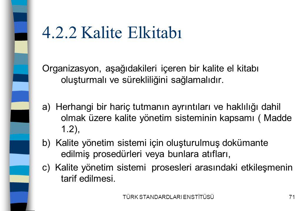 TÜRK STANDARDLARI ENSTİTÜSÜ71 4.2.2 Kalite Elkitabı Organizasyon, aşağıdakileri içeren bir kalite el kitabı oluşturmalı ve sürekliliğini sağlamalıdır.
