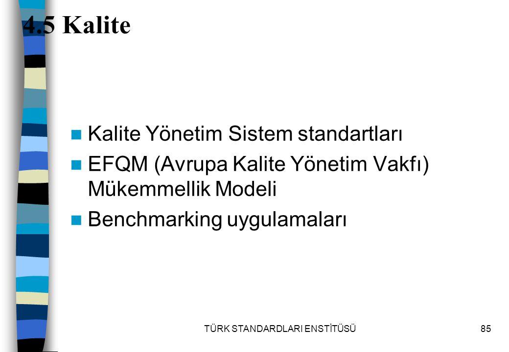 TÜRK STANDARDLARI ENSTİTÜSÜ85 4.5 Kalite Kalite Yönetim Sistem standartları EFQM (Avrupa Kalite Yönetim Vakfı) Mükemmellik Modeli Benchmarking uygulam