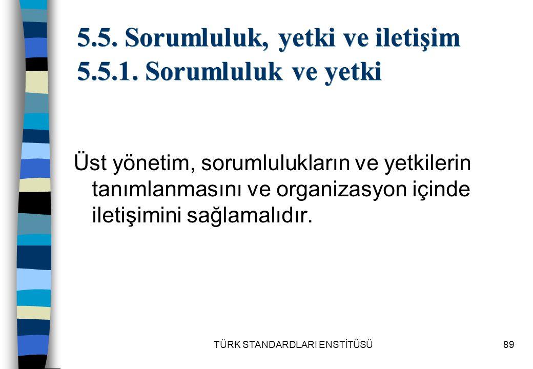 TÜRK STANDARDLARI ENSTİTÜSÜ89 5.5. Sorumluluk, yetki ve iletişim 5.5.1. Sorumluluk ve yetki Üst yönetim, sorumlulukların ve yetkilerin tanımlanmasını