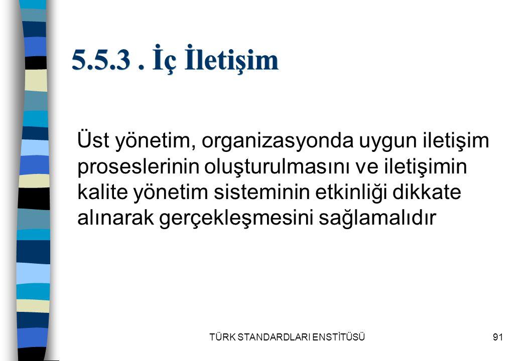 TÜRK STANDARDLARI ENSTİTÜSÜ91 5.5.3. İç İletişim Üst yönetim, organizasyonda uygun iletişim proseslerinin oluşturulmasını ve iletişimin kalite yönetim