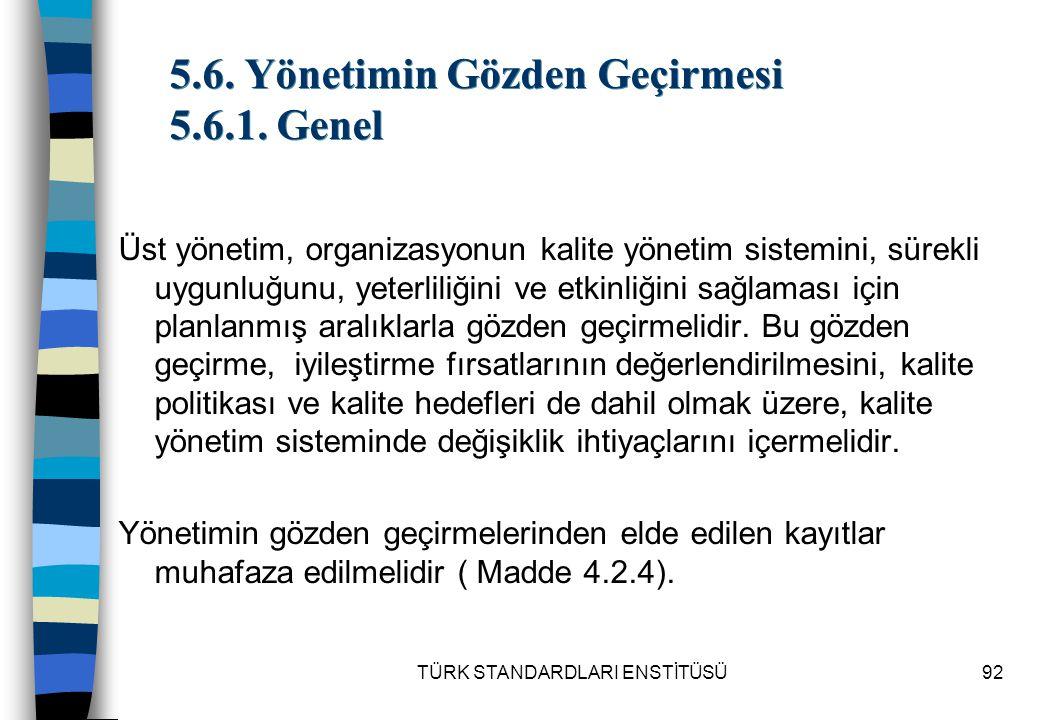 TÜRK STANDARDLARI ENSTİTÜSÜ92 5.6. Yönetimin Gözden Geçirmesi 5.6.1. Genel Üst yönetim, organizasyonun kalite yönetim sistemini, sürekli uygunluğunu,