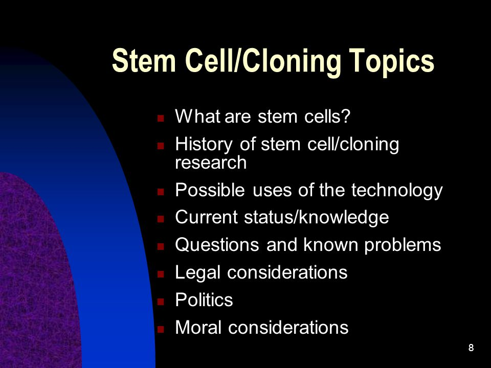 8 Stem Cell/Cloning Topics What are stem cells.