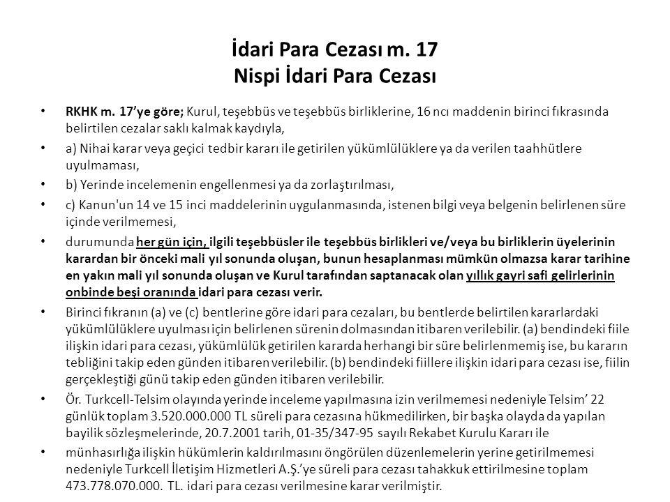 İdari Para Cezası m. 17 Nispi İdari Para Cezası RKHK m. 17'ye göre; Kurul, teşebbüs ve teşebbüs birliklerine, 16 ncı maddenin birinci fıkrasında belir