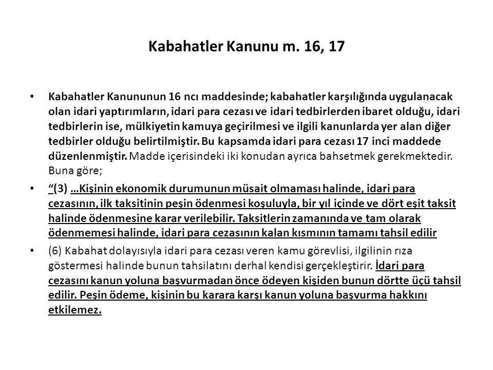Kabahatler Kanunu m. 16, 17 Kabahatler Kanununun 16 ncı maddesinde; kabahatler karşılığında uygulanacak olan idari yaptırımların, idari para cezası ve