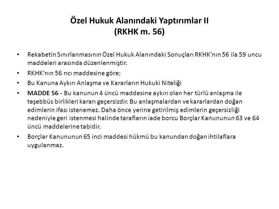 Özel Hukuk Alanındaki Yaptırımlar II (RKHK m. 56) Rekabetin Sınırlanmasının Özel Hukuk Alanındaki Sonuçları RKHK'nın 56 ila 59 uncu maddeleri arasında