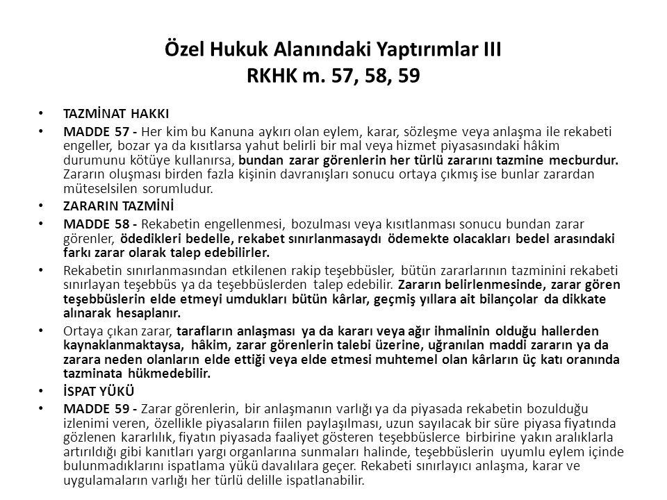 Özel Hukuk Alanındaki Yaptırımlar III RKHK m. 57, 58, 59 TAZMİNAT HAKKI MADDE 57 - Her kim bu Kanuna aykırı olan eylem, karar, sözleşme veya anlaşma i