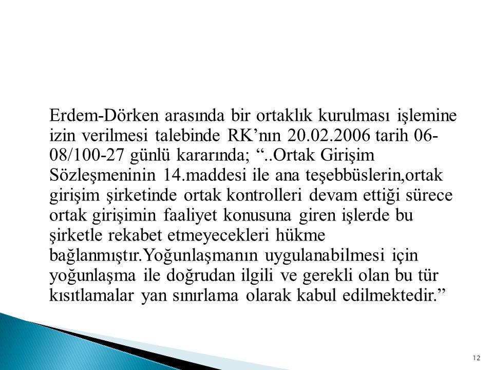 """Erdem-Dörken arasında bir ortaklık kurulması işlemine izin verilmesi talebinde RK'nın 20.02.2006 tarih 06- 08/100-27 günlü kararında; """"..Ortak Girişim"""