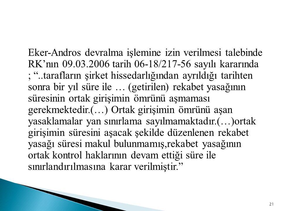 """Eker-Andros devralma işlemine izin verilmesi talebinde RK'nın 09.03.2006 tarih 06-18/217-56 sayılı kararında ; """"..tarafların şirket hissedarlığından a"""