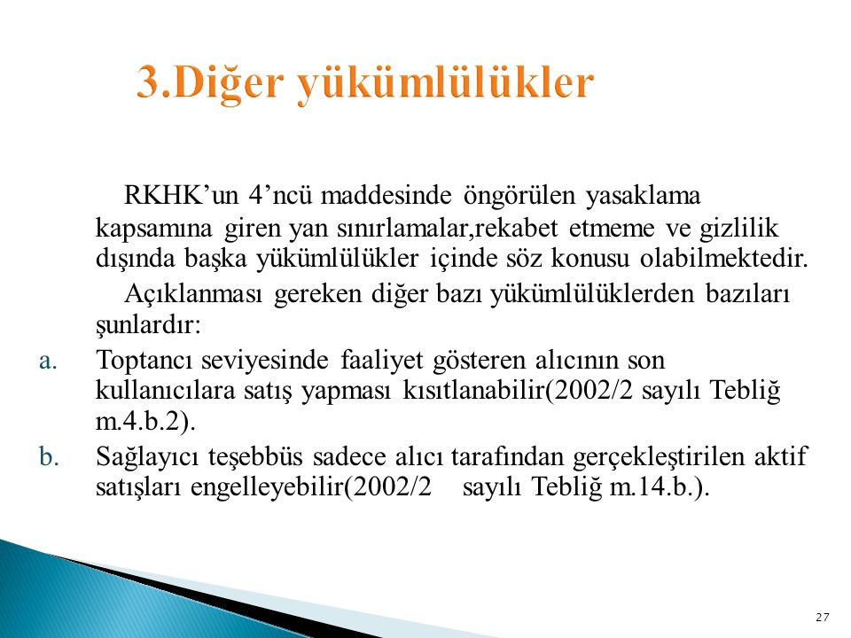 RKHK'un 4'ncü maddesinde öngörülen yasaklama kapsamına giren yan sınırlamalar,rekabet etmeme ve gizlilik dışında başka yükümlülükler içinde söz konusu