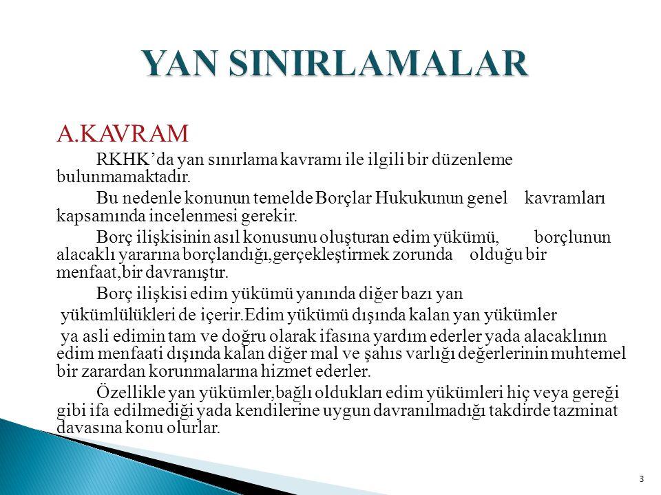 A.KAVRAM RKHK'da yan sınırlama kavramı ile ilgili bir düzenleme bulunmamaktadır. Bu nedenle konunun temelde Borçlar Hukukunun genel kavramları kapsamı