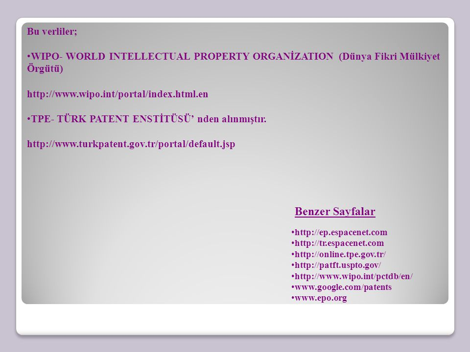 Bu verliler; WIPO- WORLD INTELLECTUAL PROPERTY ORGANİZATION (Dünya Fikri Mülkiyet Örgütü) http://www.wipo.int/portal/index.html.en TPE- TÜRK PATENT EN