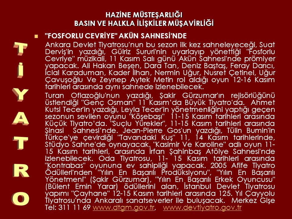 HAZİNE MÜSTEŞARLIĞI BASIN VE HALKLA İLİŞKİLER MÜŞAVİRLİĞİ HOŞ GELİŞLER OLA 10 Kasım Saat: 20.00 Yer: Ankara Sanat Tiyatrosu(İzmirCad.Ihlamur Sokak No: