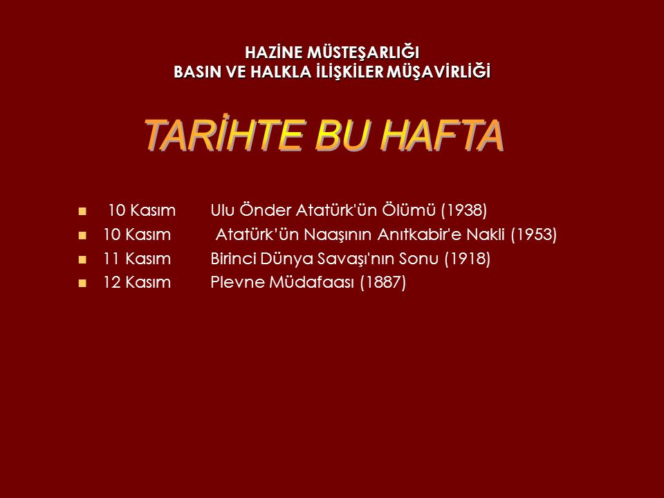 HAZİNE MÜSTEŞARLIĞI BASIN VE HALKLA İLİŞKİLER MÜŞAVİRLİĞİ Atatürk ü Anma Günü 10 Kasım Atatürk Haftası 10-16 Kasım Dünya Diabet Günü 14 Kasım