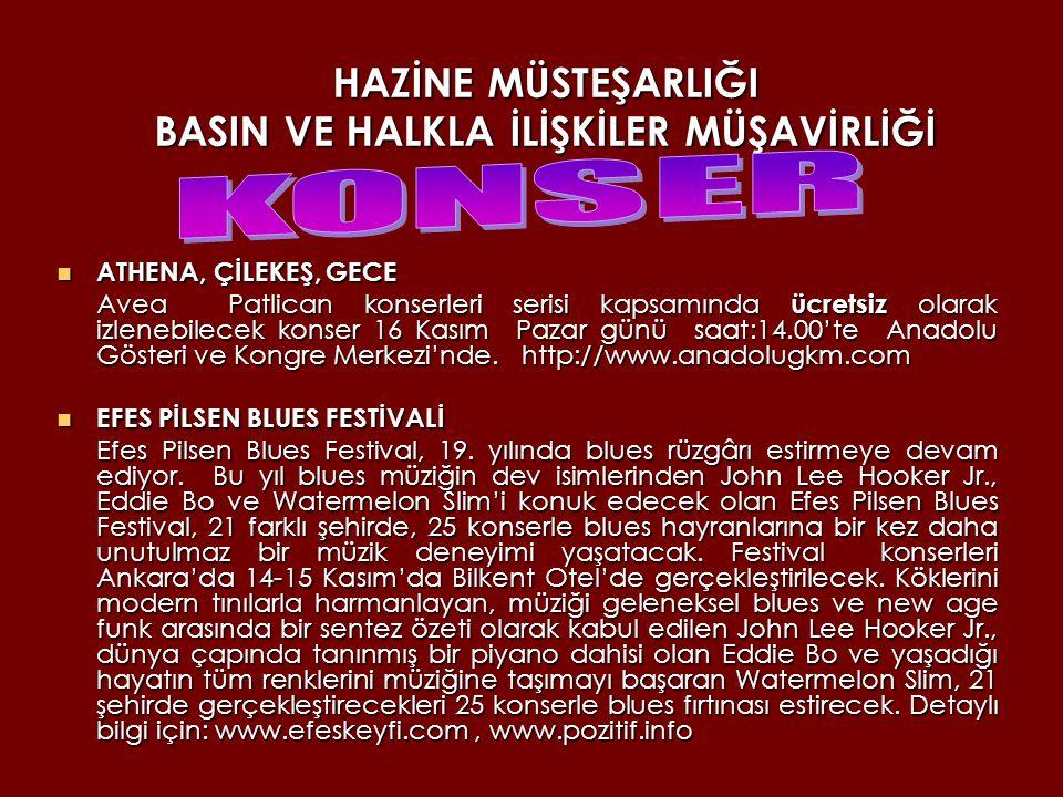 HAZİNE MÜSTEŞARLIĞI BASIN VE HALKLA İLİŞKİLER MÜŞAVİRLİĞİ ART FORUM ANKARA HEYKEL RESİM FUARI ART FORUM ANKARA HEYKEL RESİM FUARI 15-23 Kasım 2008 Yer: Atatürk Kültür Merkezi www.forumfuar.com www.forumfuar.com YURTDIŞI EĞİTİM FUARI YURTDIŞI EĞİTİM FUARI 11 Kasım 2008 Yer: Sheraton Otel Düzenleyen: Akare Eğitimcilik Tel: 0212 325 00 65 ANKATEK 2008 MAKİNA FUARI ANKATEK 2008 MAKİNA FUARI 13-16 Kasım 2008 Yer: ANFA Altınpark Tel: 317 96 96 www.emomakinemarket.com www.emomakinemarket.com