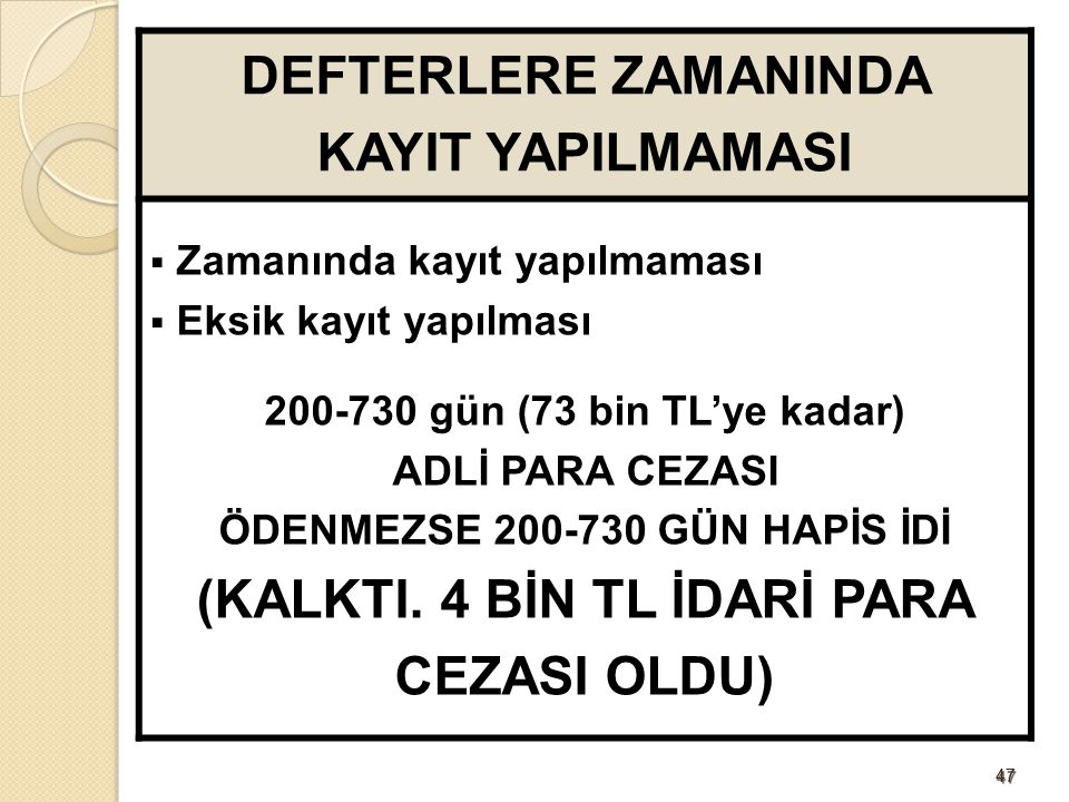 4747 DEFTERLERE ZAMANINDA KAYIT YAPILMAMASI  Zamanında kayıt yapılmaması  Eksik kayıt yapılması 200-730 gün (73 bin TL'ye kadar) ADLİ PARA CEZASI ÖD