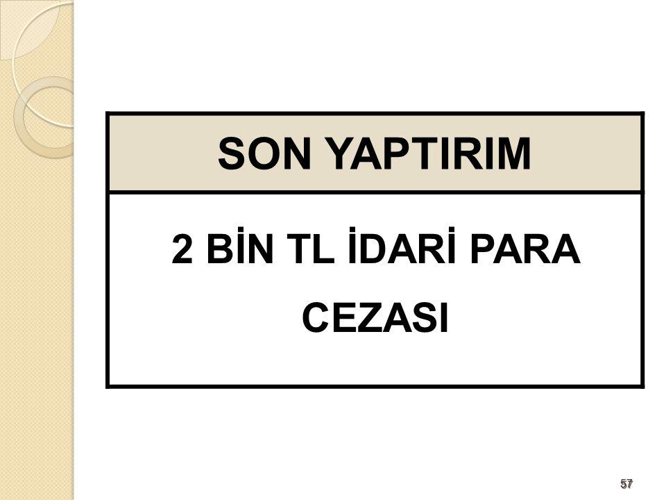 5757 SON YAPTIRIM 2 BİN TL İDARİ PARA CEZASI